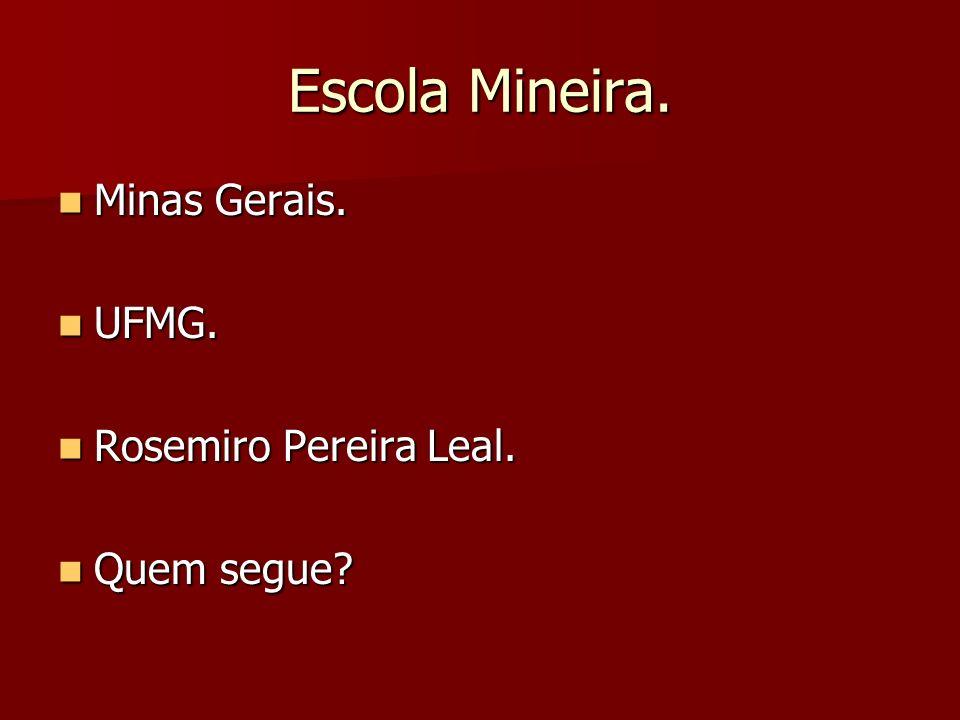 Escola Mineira. Minas Gerais. Minas Gerais. UFMG. UFMG. Rosemiro Pereira Leal. Rosemiro Pereira Leal. Quem segue? Quem segue?