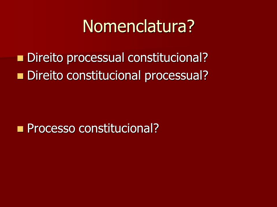 Nomenclatura? Direito processual constitucional? Direito processual constitucional? Direito constitucional processual? Direito constitucional processu