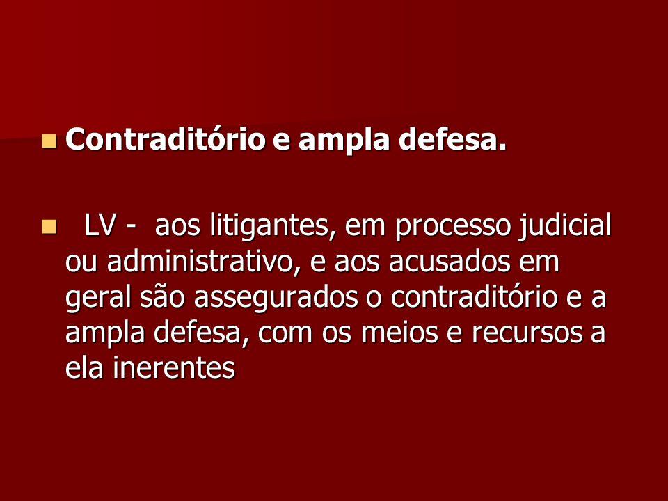 Contraditório e ampla defesa. Contraditório e ampla defesa. LV - aos litigantes, em processo judicial ou administrativo, e aos acusados em geral são a
