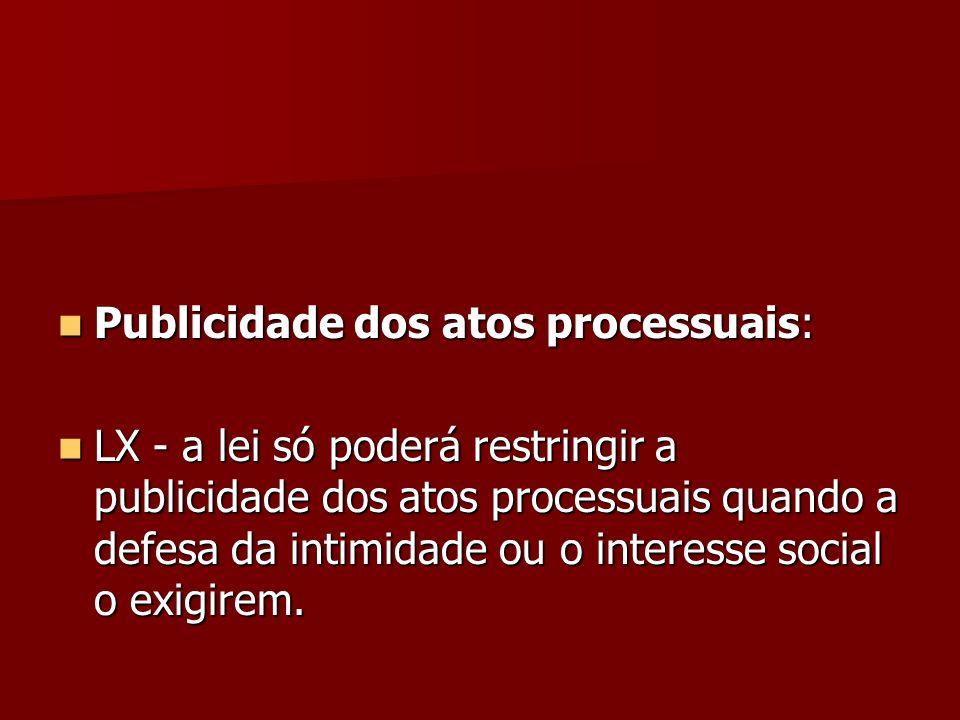 Publicidade dos atos processuais: Publicidade dos atos processuais: LX - a lei só poderá restringir a publicidade dos atos processuais quando a defesa