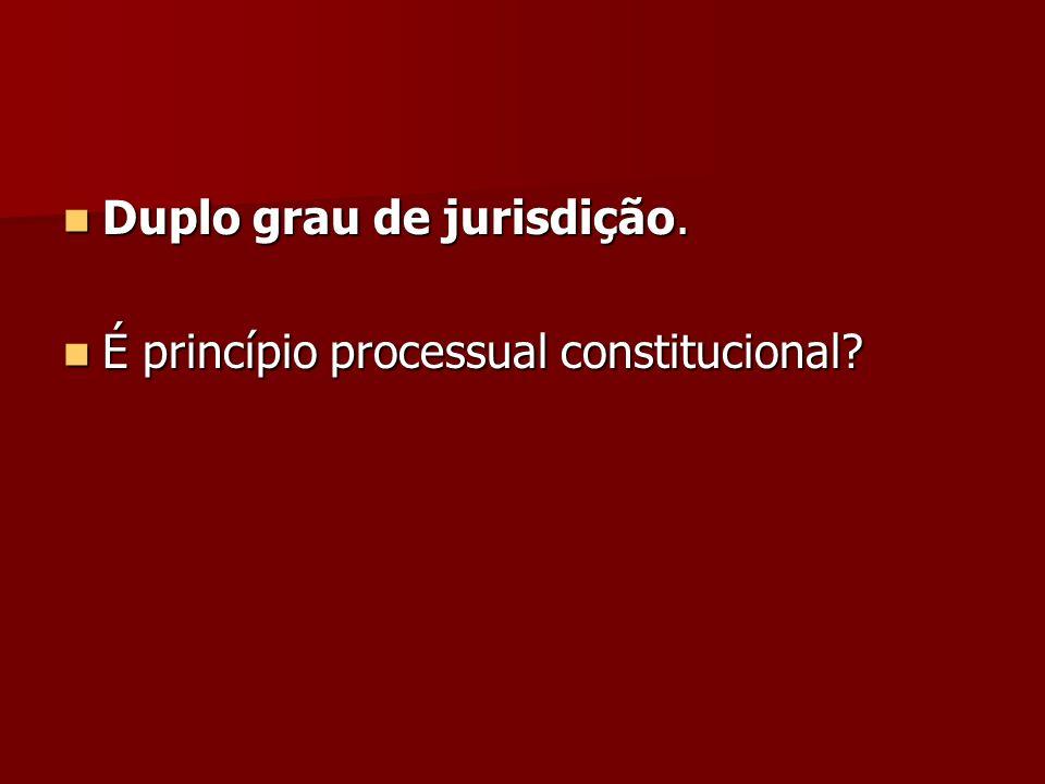 Duplo grau de jurisdição. Duplo grau de jurisdição. É princípio processual constitucional? É princípio processual constitucional?