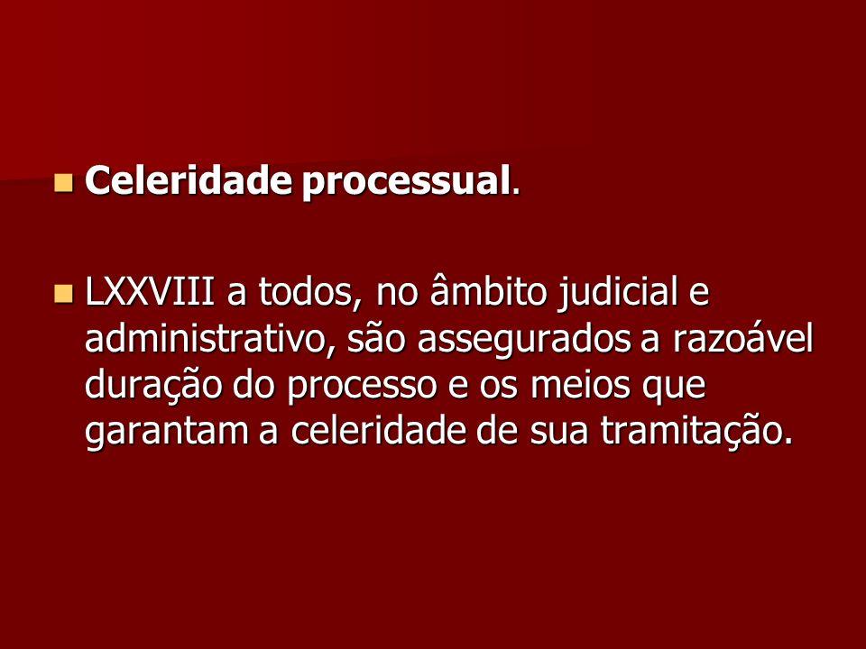 Celeridade processual. Celeridade processual. LXXVIII a todos, no âmbito judicial e administrativo, são assegurados a razoável duração do processo e o