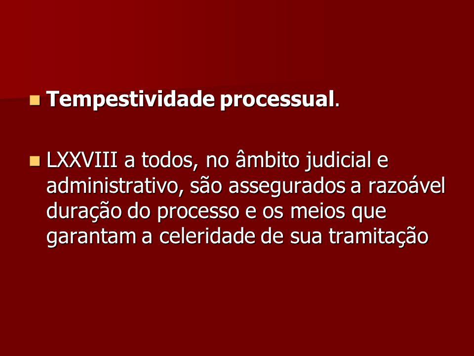 Tempestividade processual. Tempestividade processual. LXXVIII a todos, no âmbito judicial e administrativo, são assegurados a razoável duração do proc