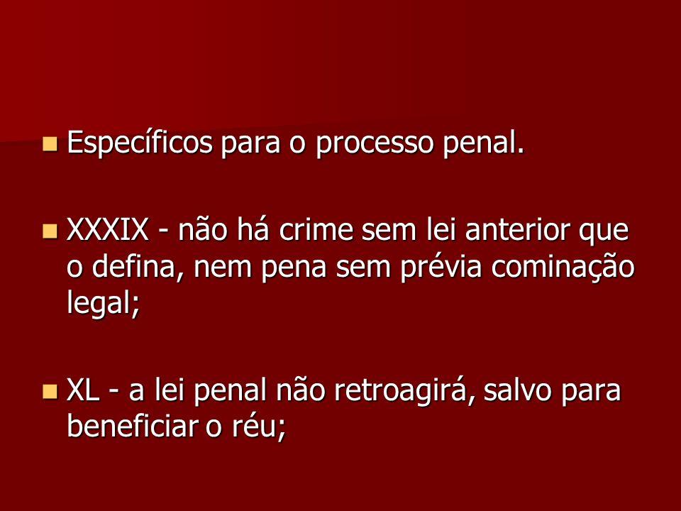 Específicos para o processo penal. Específicos para o processo penal. XXXIX - não há crime sem lei anterior que o defina, nem pena sem prévia cominaçã