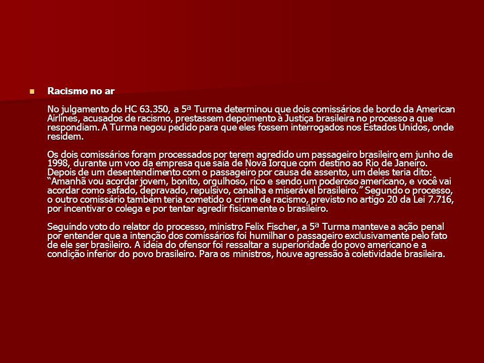 Discriminação em clube No HC nº 137.248, oriundo de Minas Gerais, a 6ª Turma negou habeas corpus a um ex-presidente e cofundador de um clube, localizado em Uberaba (MG).