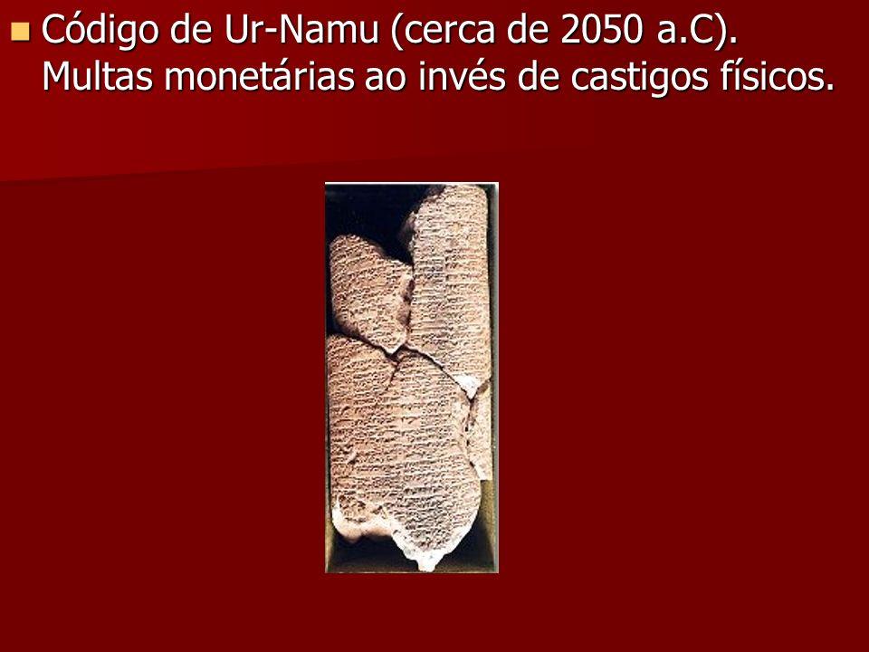 Código de Ur-Namu (cerca de 2050 a.C). Multas monetárias ao invés de castigos físicos. Código de Ur-Namu (cerca de 2050 a.C). Multas monetárias ao inv