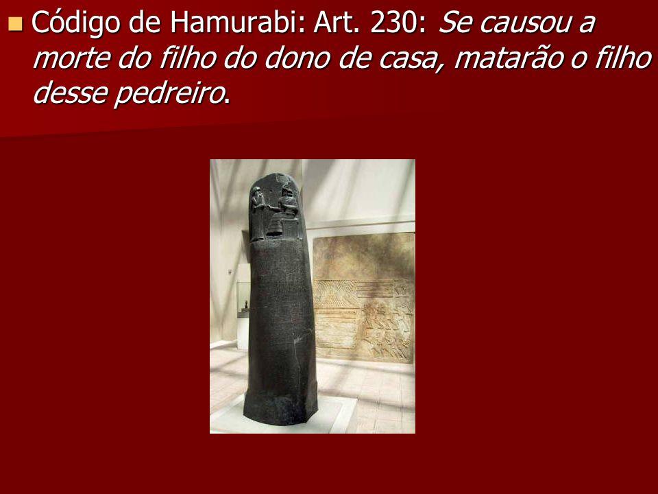 Código de Hamurabi: Art. 230: Se causou a morte do filho do dono de casa, matarão o filho desse pedreiro. Código de Hamurabi: Art. 230: Se causou a mo