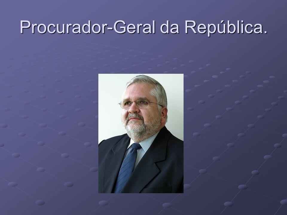 Procurador-Geral da República.