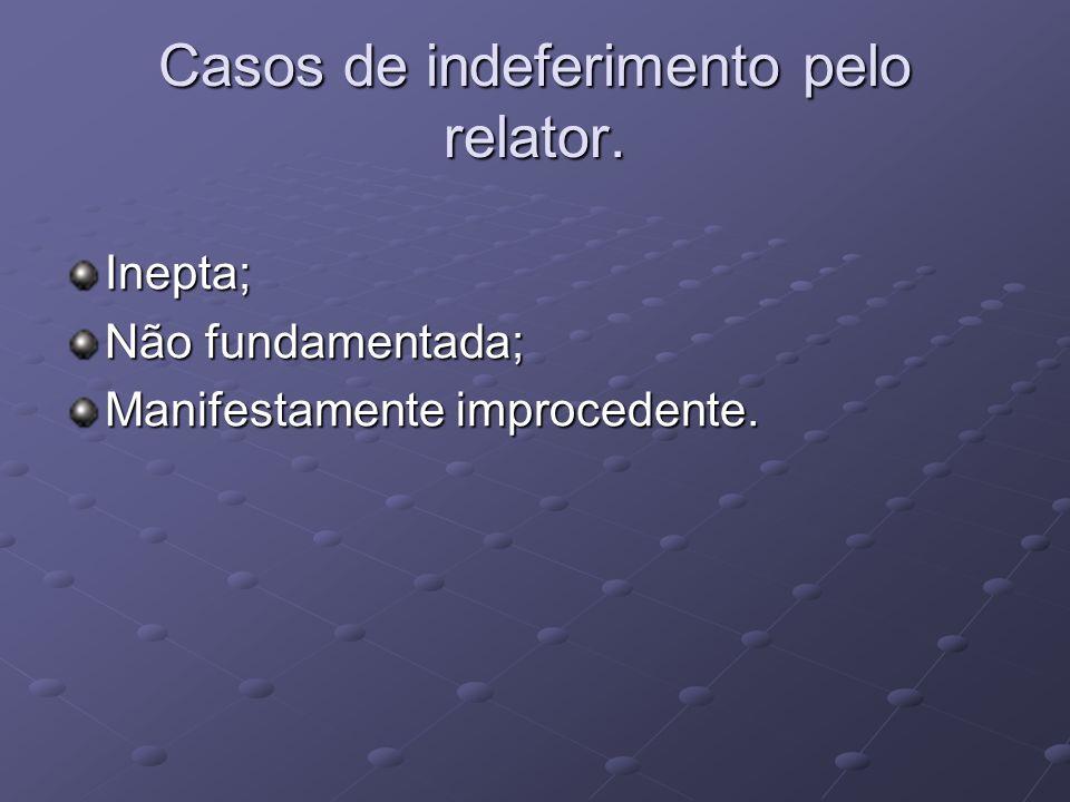 Casos de indeferimento pelo relator. Inepta; Não fundamentada; Manifestamente improcedente.