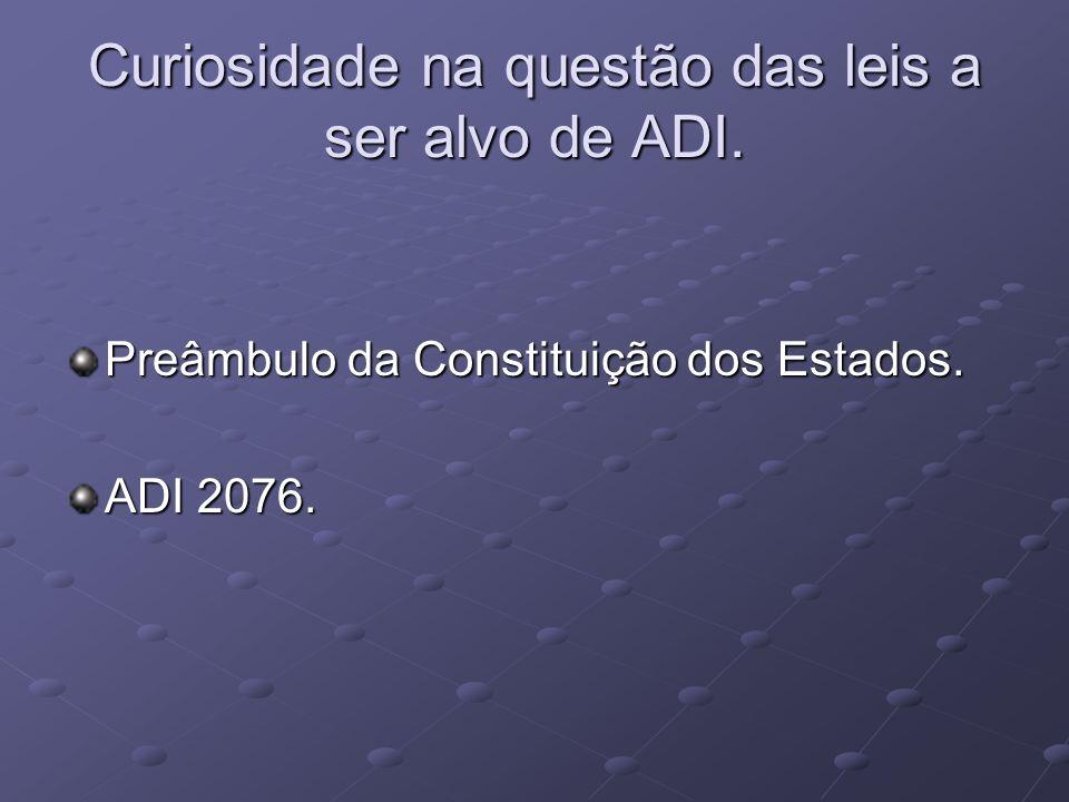 Curiosidade na questão das leis a ser alvo de ADI. Preâmbulo da Constituição dos Estados. ADI 2076.