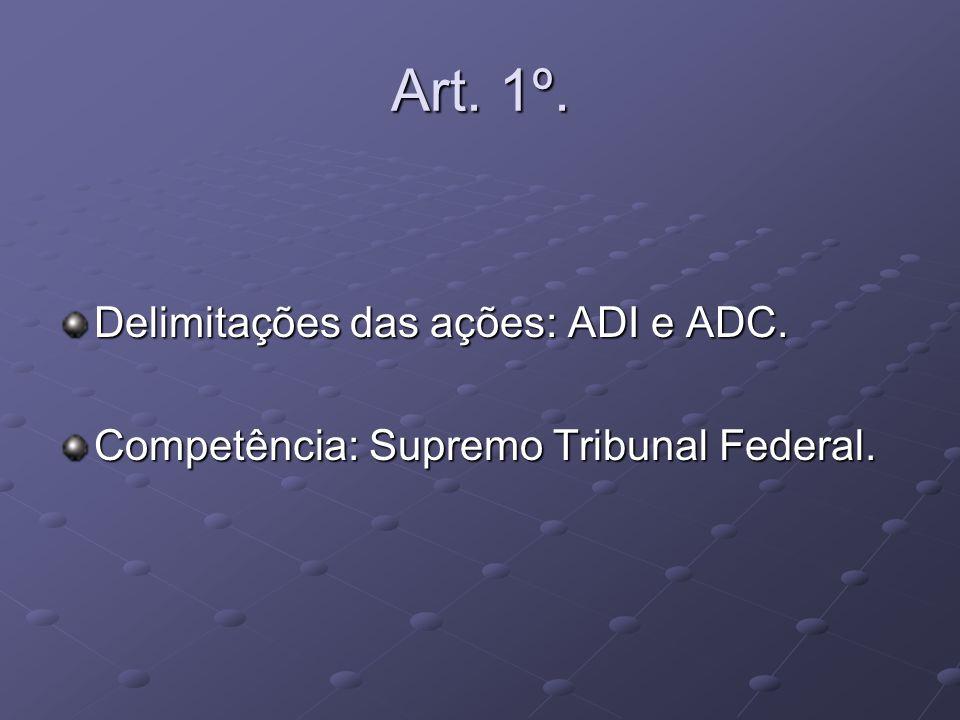 Art. 1º. Delimitações das ações: ADI e ADC. Competência: Supremo Tribunal Federal.
