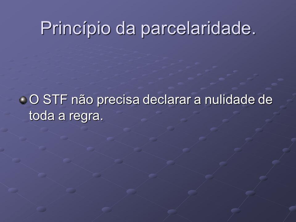 Princípio da parcelaridade. O STF não precisa declarar a nulidade de toda a regra.