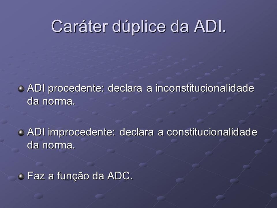 Caráter dúplice da ADI.ADI procedente: declara a inconstitucionalidade da norma.