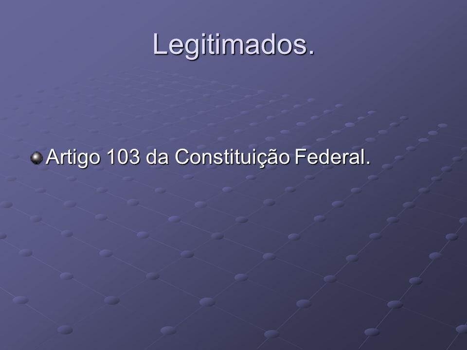 Legitimados. Artigo 103 da Constituição Federal.