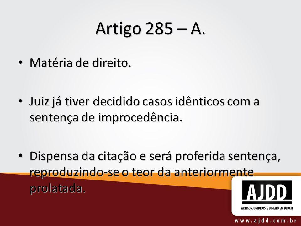 Artigo 285 – A. Matéria de direito. Matéria de direito. Juiz já tiver decidido casos idênticos com a sentença de improcedência. Juiz já tiver decidido