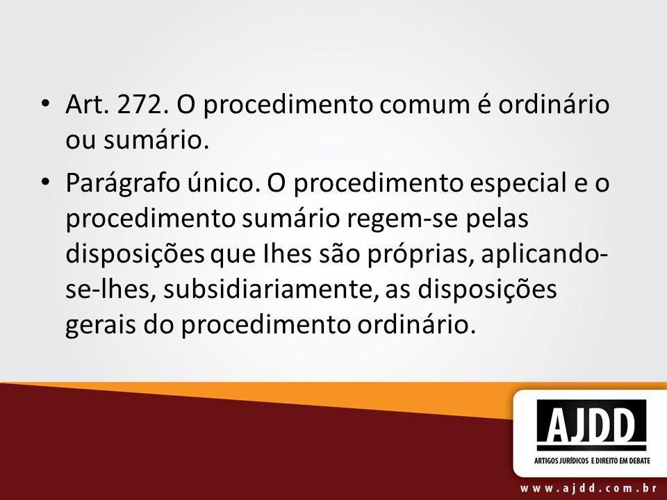 Art. 272. O procedimento comum é ordinário ou sumário. Parágrafo único. O procedimento especial e o procedimento sumário regem-se pelas disposições qu