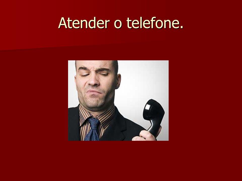 Atender o telefone.