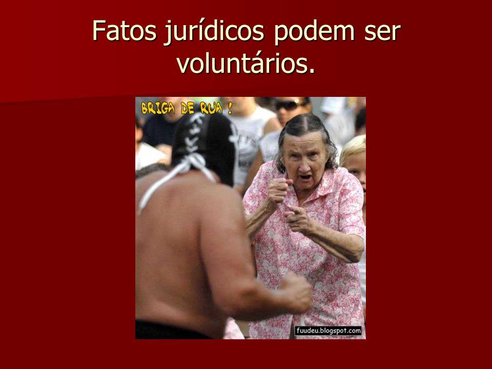 Fatos jurídicos podem ser voluntários.