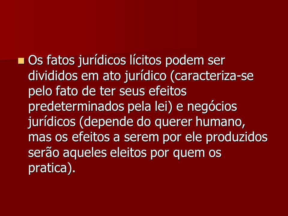 Os fatos jurídicos lícitos podem ser divididos em ato jurídico (caracteriza-se pelo fato de ter seus efeitos predeterminados pela lei) e negócios jurí