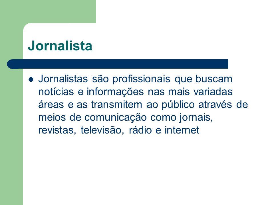 Jornalista Jornalistas são profissionais que buscam notícias e informações nas mais variadas áreas e as transmitem ao público através de meios de comu