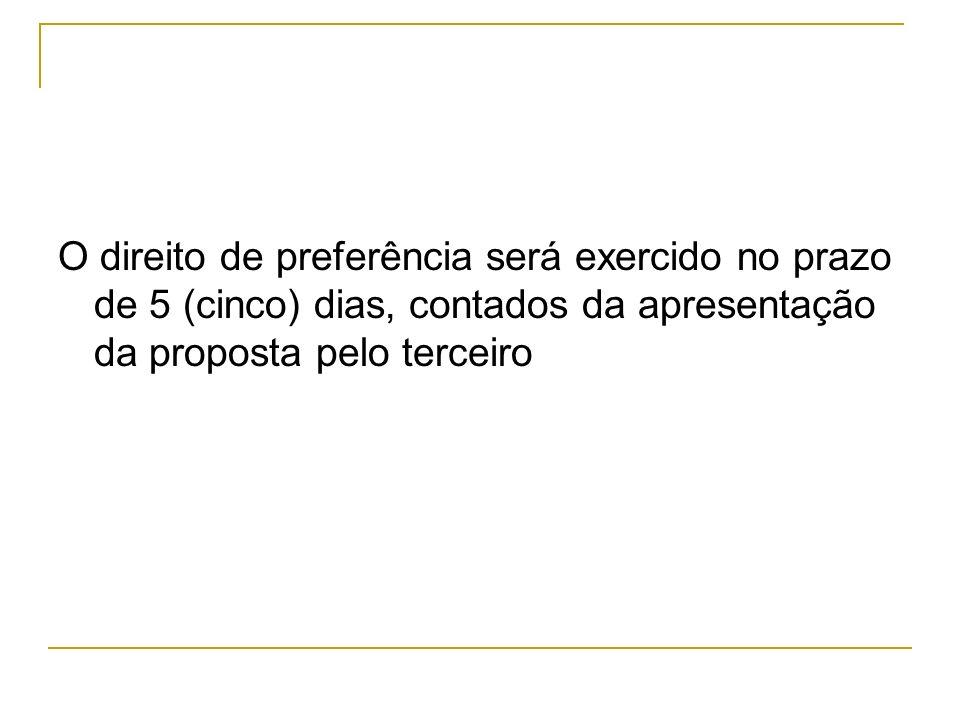 O direito de preferência será exercido no prazo de 5 (cinco) dias, contados da apresentação da proposta pelo terceiro