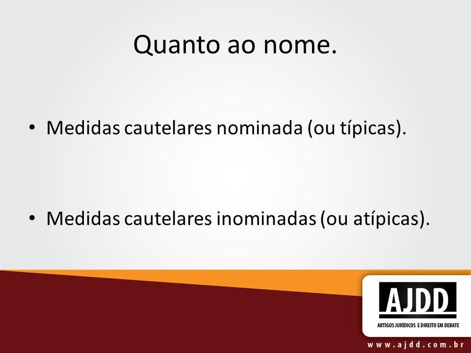 Quanto ao nome. Medidas cautelares nominada (ou típicas).