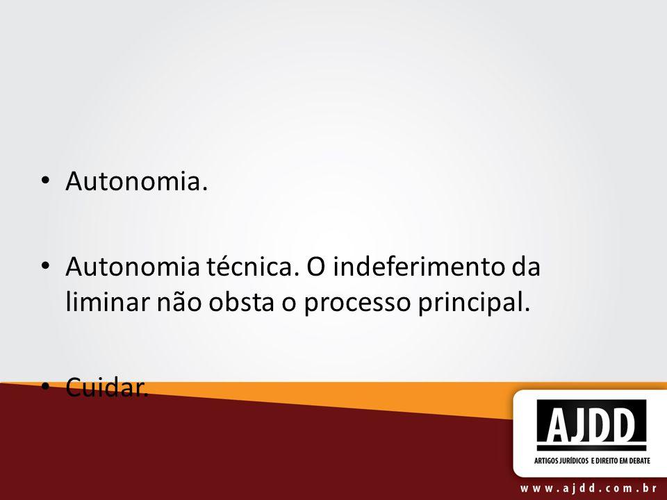Autonomia. Autonomia técnica. O indeferimento da liminar não obsta o processo principal. Cuidar.