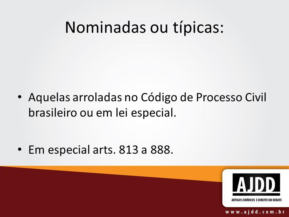 Nominadas ou típicas: Aquelas arroladas no Código de Processo Civil brasileiro ou em lei especial.