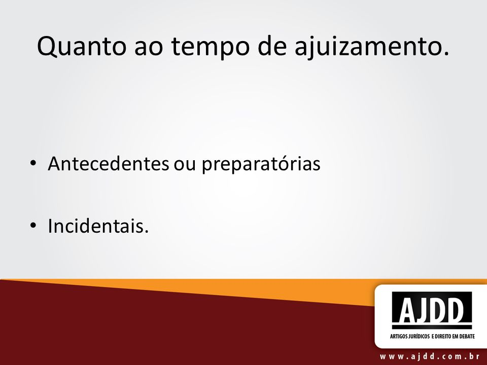 Quanto ao tempo de ajuizamento. Antecedentes ou preparatórias Incidentais.