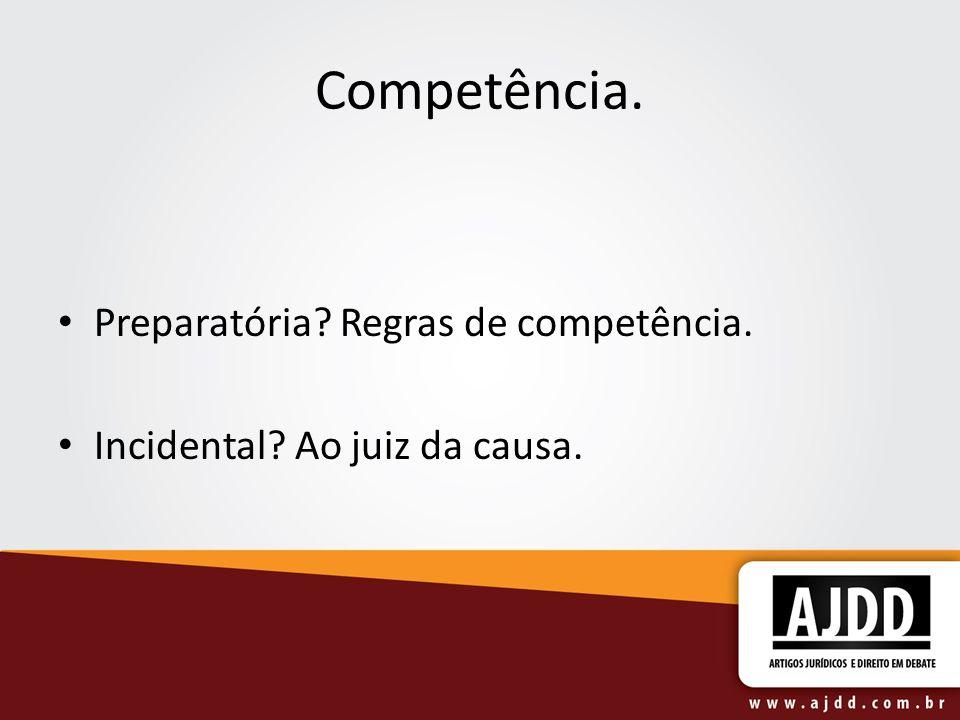 Competência. Preparatória Regras de competência. Incidental Ao juiz da causa.