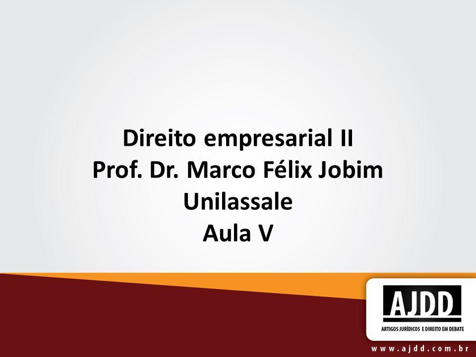 Direito empresarial II Prof. Dr. Marco Félix Jobim Unilassale Aula V