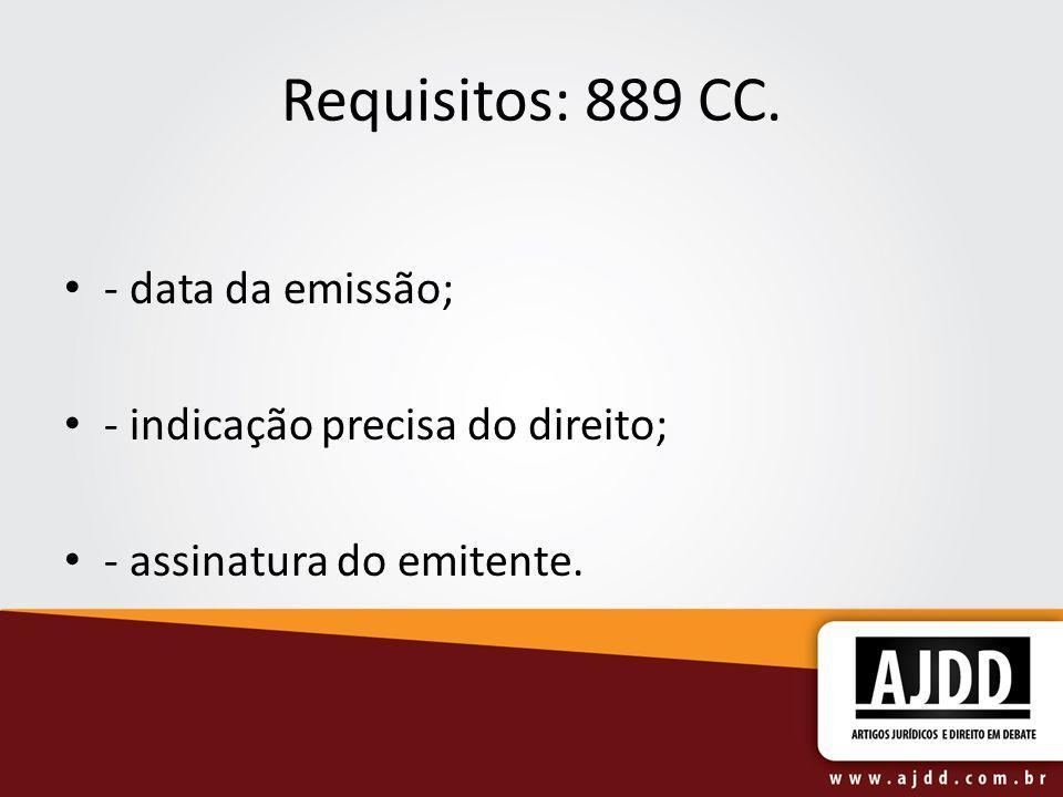 Requisitos: 889 CC. - data da emissão; - indicação precisa do direito; - assinatura do emitente.