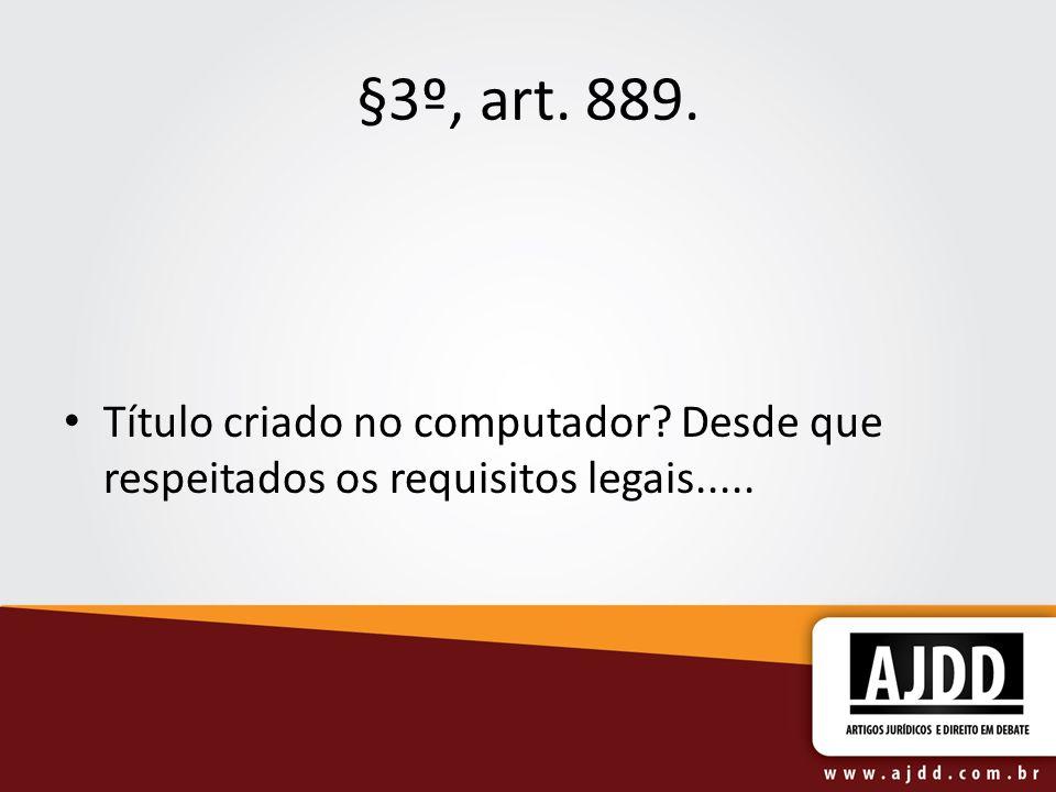 §3º, art. 889. Título criado no computador Desde que respeitados os requisitos legais.....