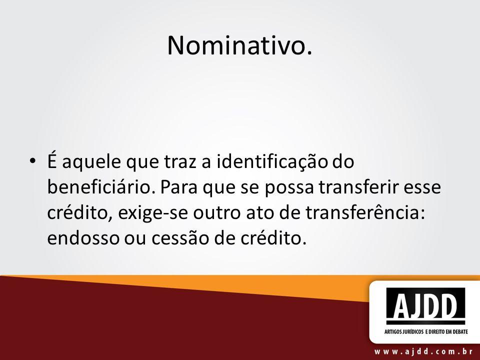 Nominativo. É aquele que traz a identificação do beneficiário.