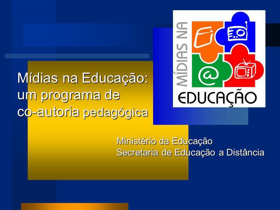 Mídias na Educação: um programa de co-autoria pedagógica Ministério da Educação Secretaria de Educação a Distância
