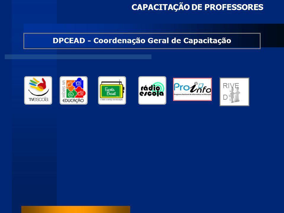 CAPACITAÇÃO DE PROFESSORES DPCEAD - Coordenação Geral de Capacitação RIVE D