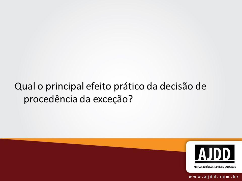 Qual o principal efeito prático da decisão de procedência da exceção?