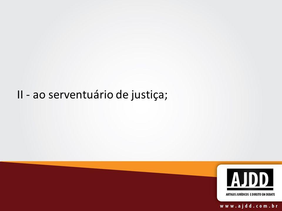 II - ao serventuário de justiça;