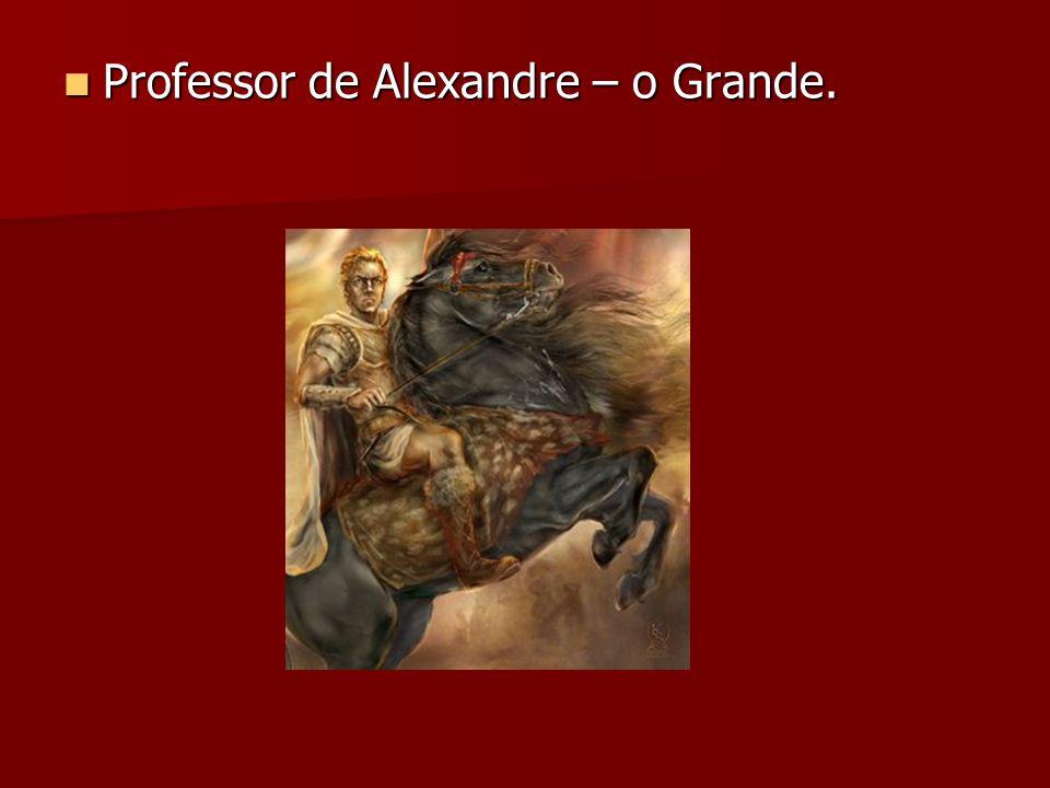 Professor de Alexandre – o Grande. Professor de Alexandre – o Grande.
