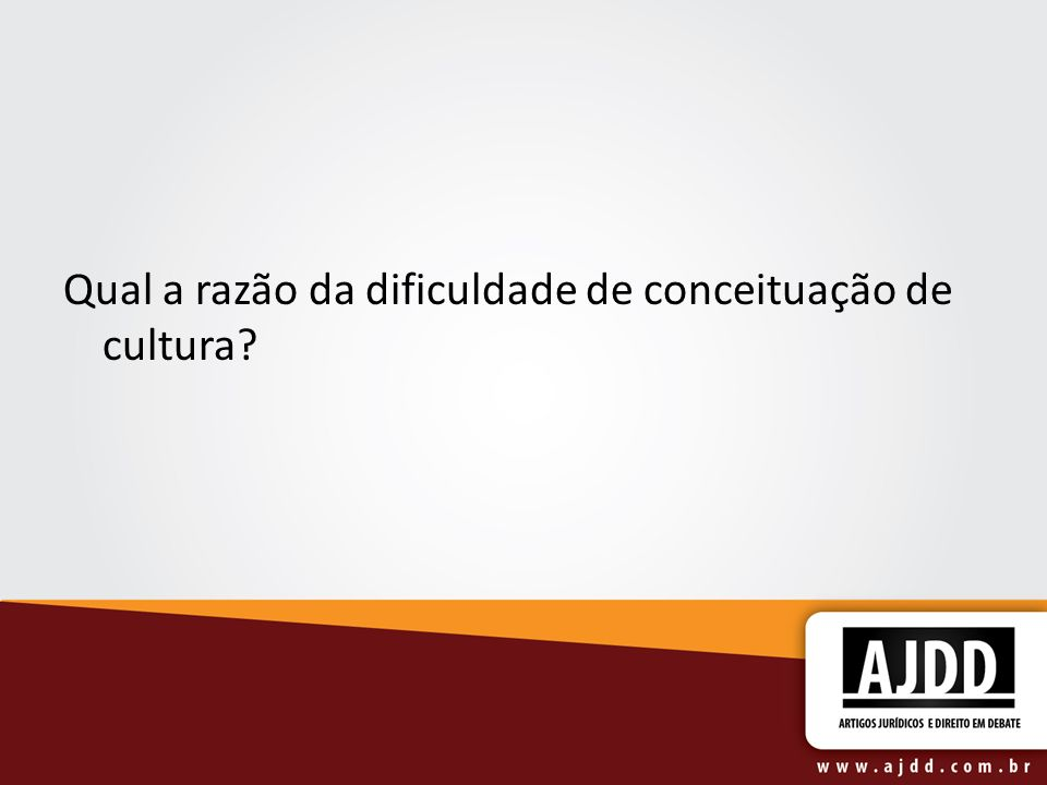 Qual a razão da dificuldade de conceituação de cultura?