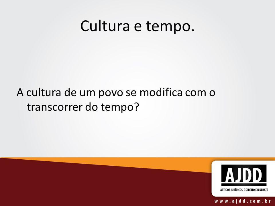 Cultura e tempo. A cultura de um povo se modifica com o transcorrer do tempo?