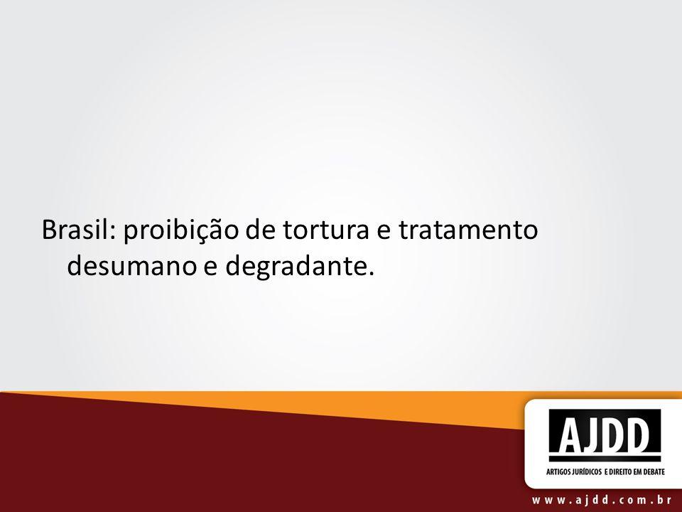 Brasil: proibição de tortura e tratamento desumano e degradante.