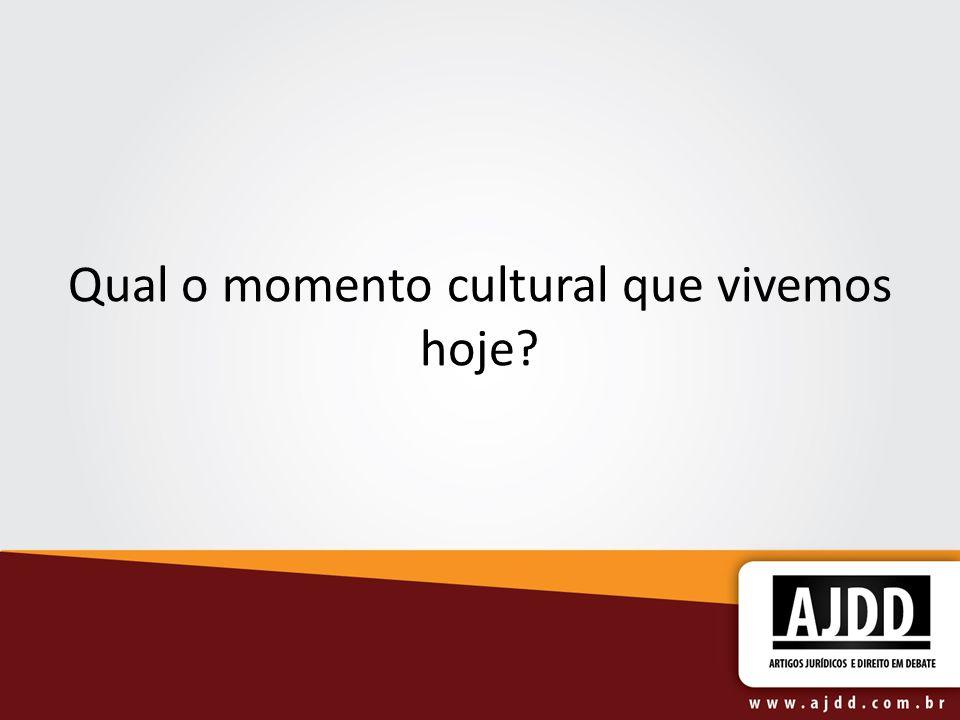 Qual o momento cultural que vivemos hoje?