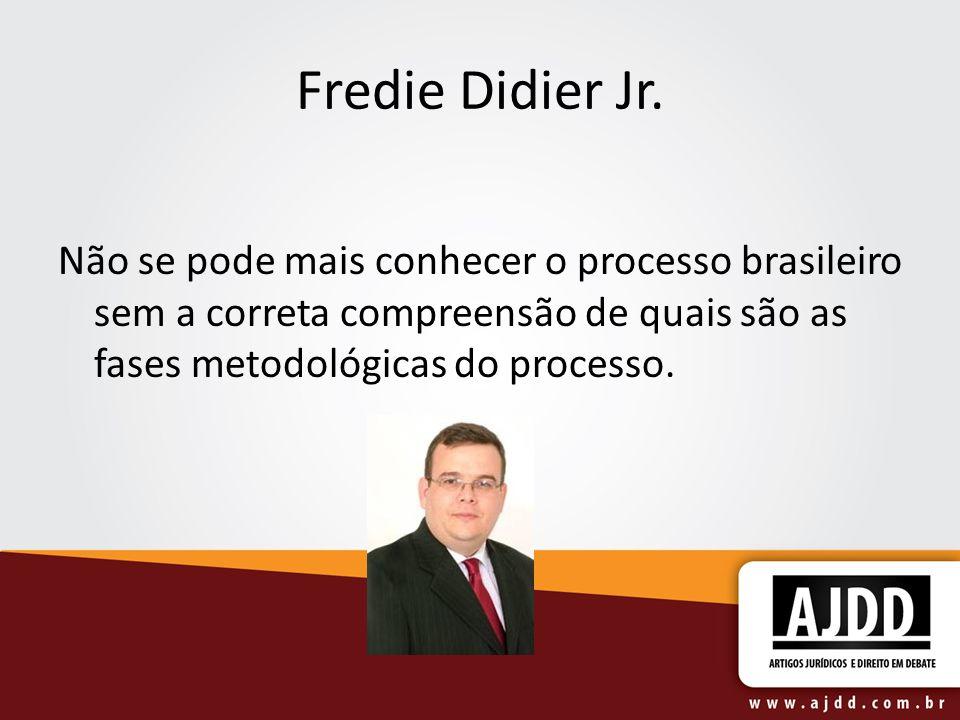 Fredie Didier Jr. Não se pode mais conhecer o processo brasileiro sem a correta compreensão de quais são as fases metodológicas do processo.