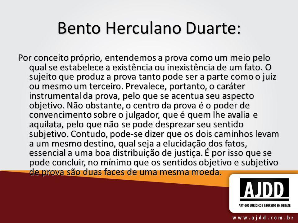 Bento Herculano Duarte: Por conceito próprio, entendemos a prova como um meio pelo qual se estabelece a existência ou inexistência de um fato. O sujei