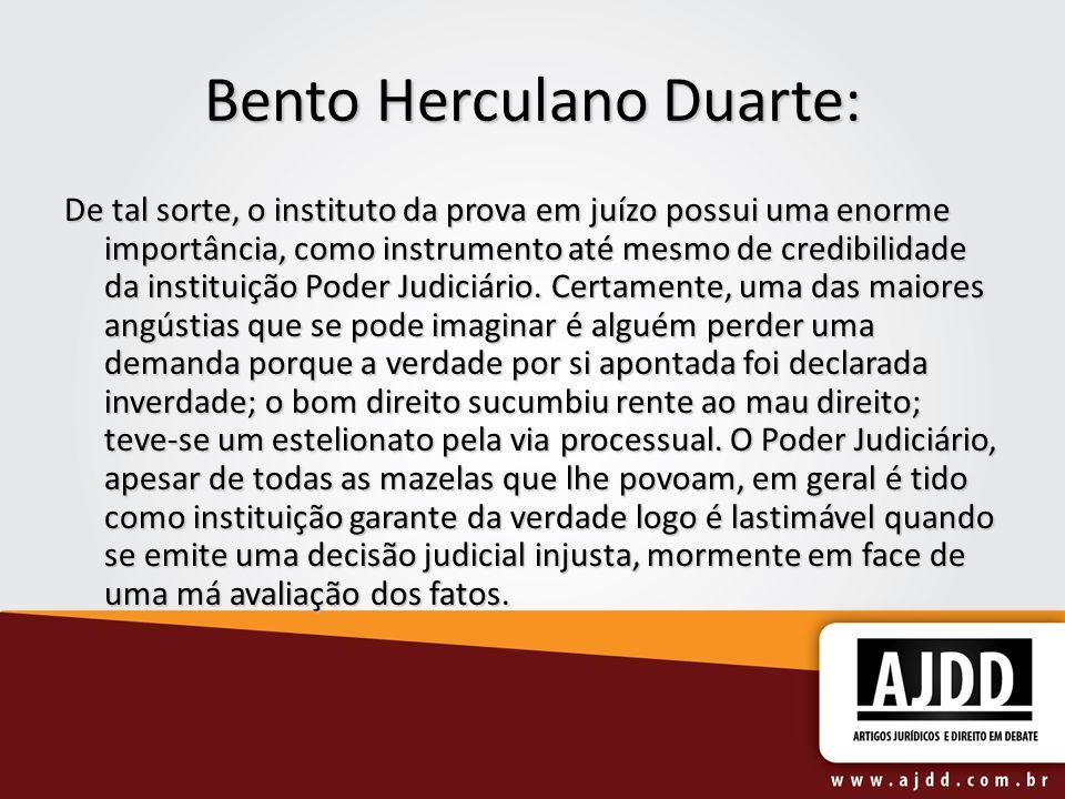 Bento Herculano Duarte: De tal sorte, o instituto da prova em juízo possui uma enorme importância, como instrumento até mesmo de credibilidade da inst