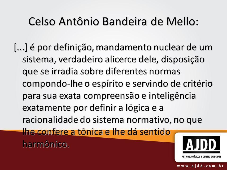 Celso Antônio Bandeira de Mello: [...] é por definição, mandamento nuclear de um sistema, verdadeiro alicerce dele, disposição que se irradia sobre di