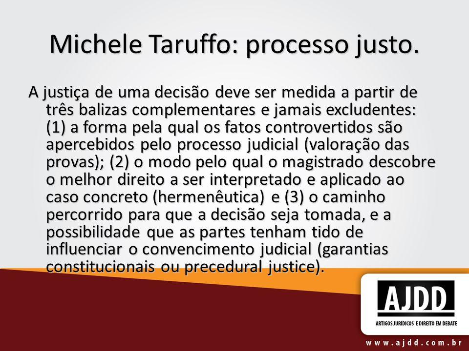 Michele Taruffo: processo justo. A justiça de uma decisão deve ser medida a partir de três balizas complementares e jamais excludentes: (1) a forma pe