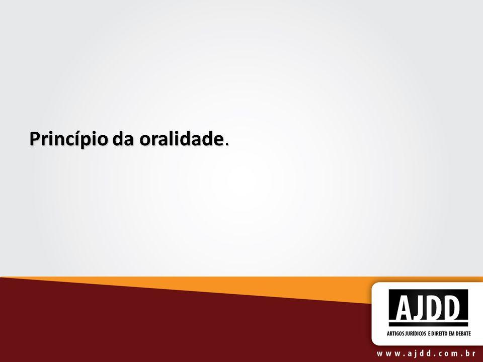 Princípio da oralidade.