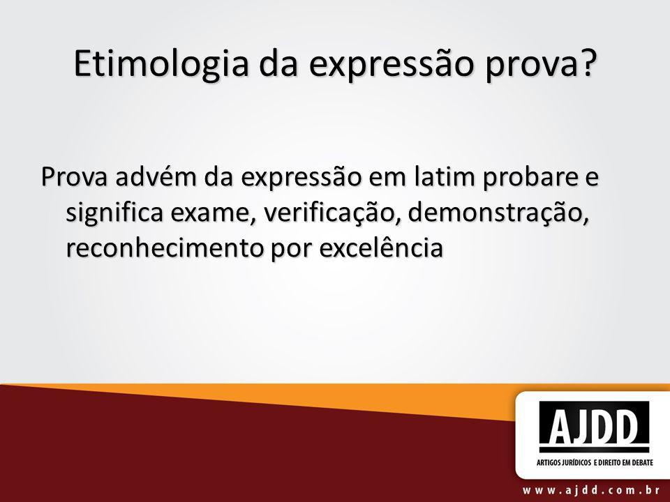 Etimologia da expressão prova? Prova advém da expressão em latim probare e significa exame, verificação, demonstração, reconhecimento por excelência